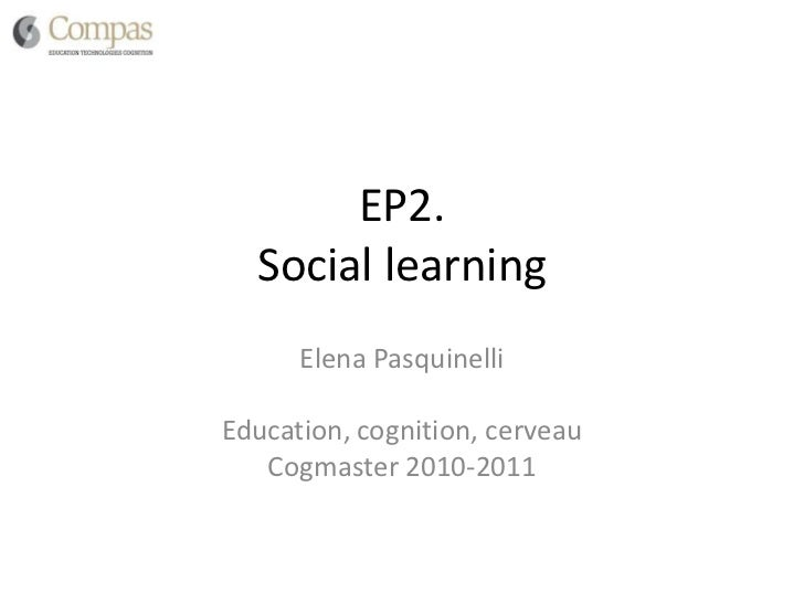 EP2. Social learning<br />Elena Pasquinelli<br />Education, cognition, cerveau<br />Cogmaster 2010-2011<br />