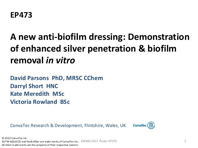 EP473 A new anti-biofilm dressing: Demonstration of enhanced silver penetration & biofilm removal in vitro David Parsons P...