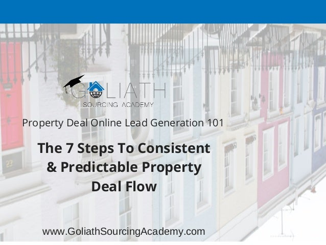 Property Deal Online Lead Generation 101 The 7 Steps To Consistent & Predictable Property Deal Flow www.GoliathSourcingAca...