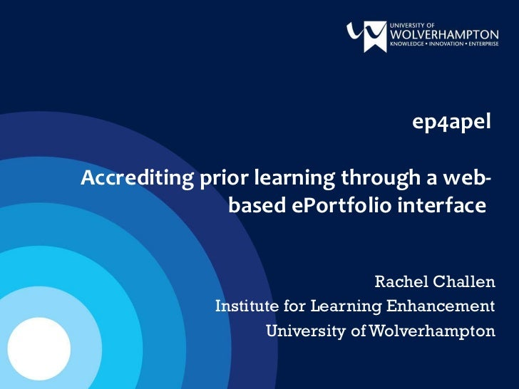 ep4apel Accrediting prior learning through a web-based ePortfolio interface  Rachel Challen Institute for Learning Enhance...