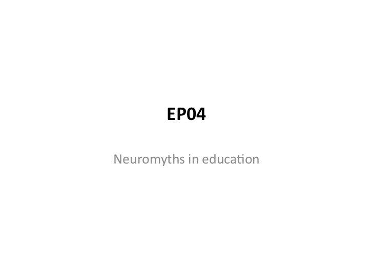 EP04 Neuromyths in educa1on