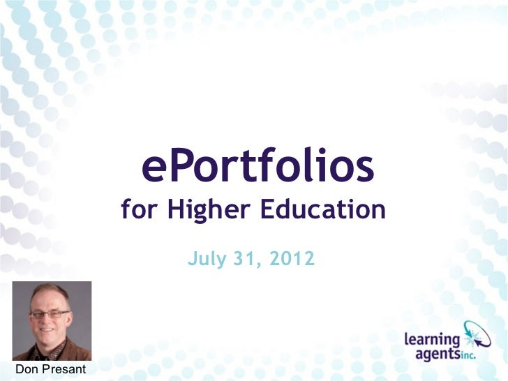ePortfolios              for Higher Education                   July 31, 2012Don Presant