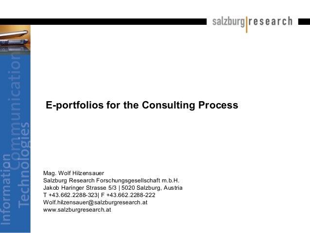 E-portfolios for the Consulting Process Mag. Wolf Hilzensauer Salzburg Research Forschungsgesellschaft m.b.H. Jakob Haring...