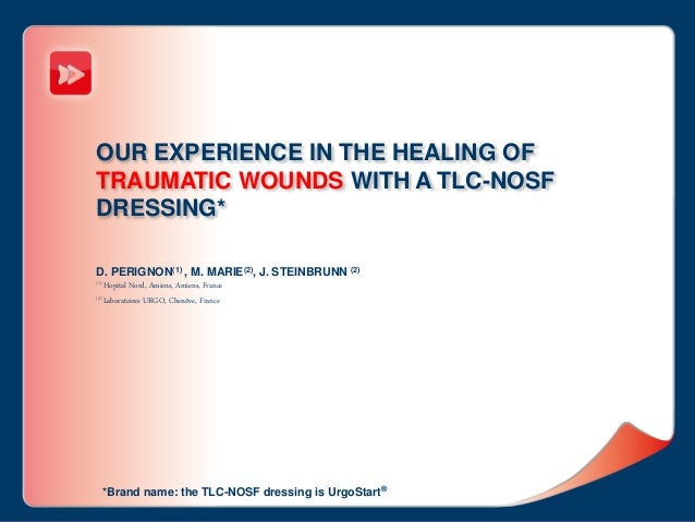 OUR EXPERIENCE IN THE HEALING OF TRAUMATIC WOUNDS WITH A TLC-NOSF DRESSING* D. PERIGNON(1) , M. MARIE(2), J. STEINBRUNN (2...