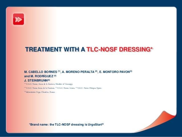 TREATMENT WITH A TLC-NOSF DRESSING* M. CABELLO BORNES (1), A. MORENO PERALTA (2), E. MONTORO PAVON(3) and M. RODRÍGUEZ (4)...