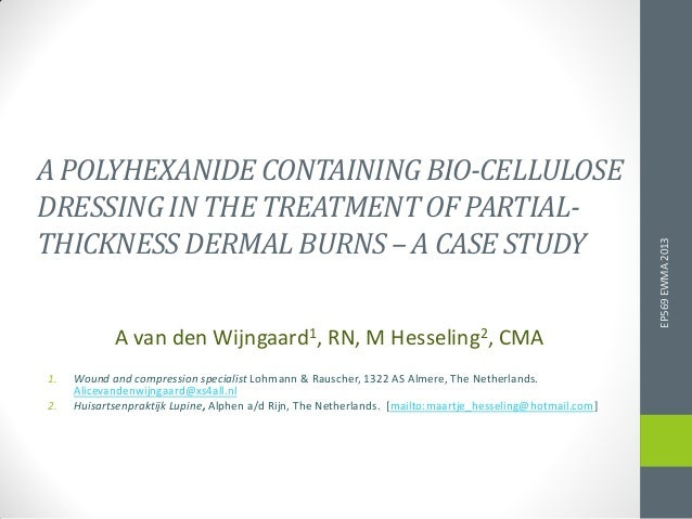 A POLYHEXANIDECONTAININGBIO-CELLULOSE DRESSINGINTHE TREATMENTOF PARTIAL- THICKNESSDERMAL BURNS – A CASE STUDY A van den Wi...