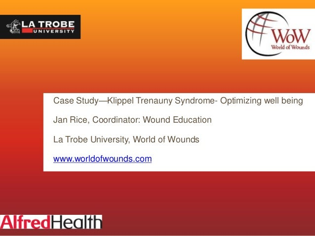 Case Study—Klippel Trenauny Syndrome- Optimizing well being Jan Rice, Coordinator: Wound Education La Trobe University, Wo...