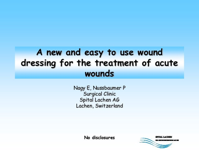SPITAL LACHEN IHR GESUNDHEITSENTRUM AM SEE A new and easy to use wound dressing for the treatment of acute wounds Nagy E, ...