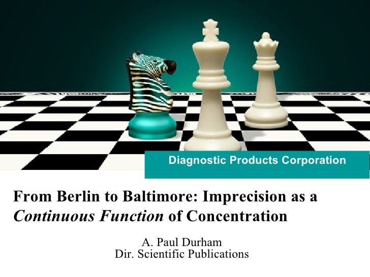 Diagnostic Products Corporation From Berlin to Baltimore: Imprecision as a  Continuous Function  of Concentration A. Paul ...