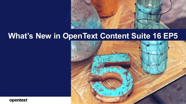 OpenText Confidential. ©2018 All Rights Reserved. 1 What's New in OpenText Content Suite 16 EP5