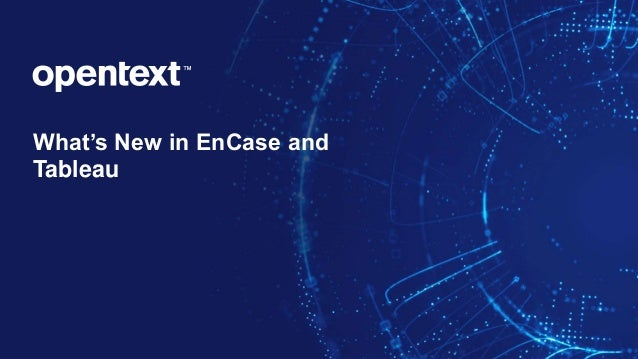 What's New in EnCase and Tableau