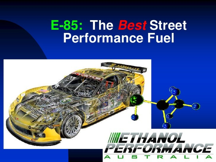 E-85:  The Best Street Performance Fuel<br />