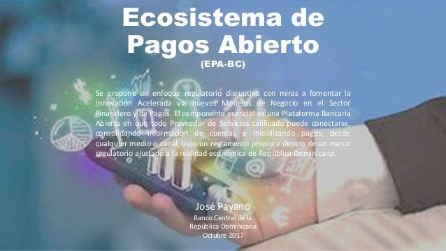 Ecosistema de Pagos Abierto (EPA-BC) Se propone un enfoque regulatorio disruptivo con miras a fomentar la Innovación Acele...
