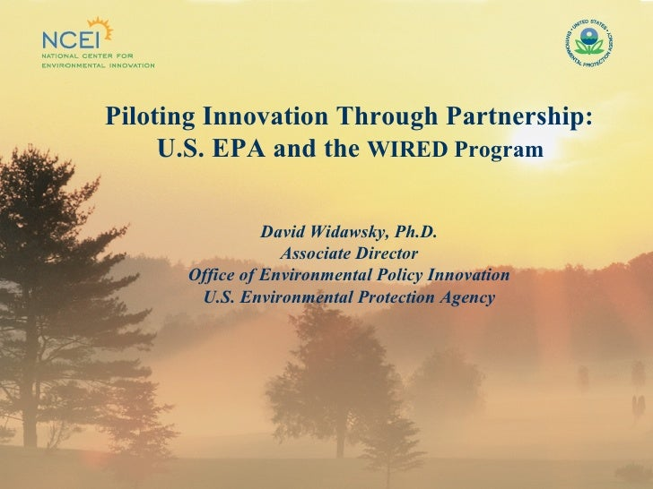 Piloting Innovation Through Partnership: U.S. EPA and the  WIRED Program David Widawsky, Ph.D. Associate Director Office o...