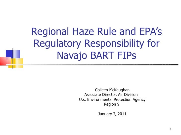 Regional Haze Rule and EPA's Regulatory Responsibility for Navajo BART FIPs Colleen McKaughan Associate Director, Air Divi...