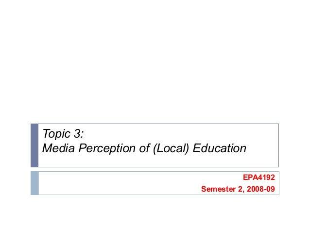 Topic 3: Media Perception of (Local) Education EPA4192 Semester 2, 2008-09