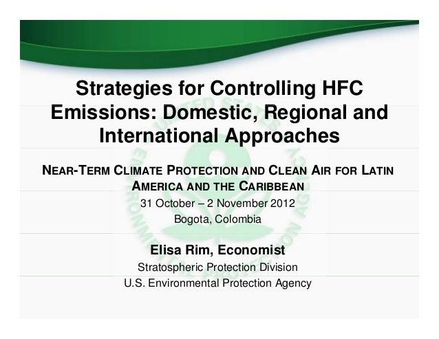 Strategies for Controlling HFC Emissions: Domestic, Regional and E i i      D      ti R i      l d     International Appro...