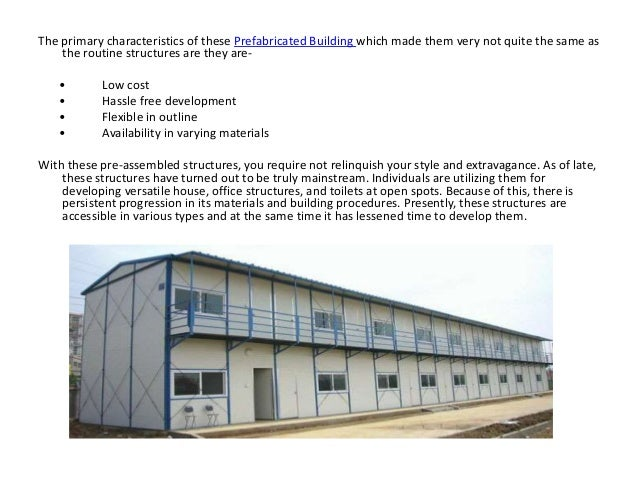 The primary characteristics of these Prefabricated Building which made them very not quite the same as the routine structu...