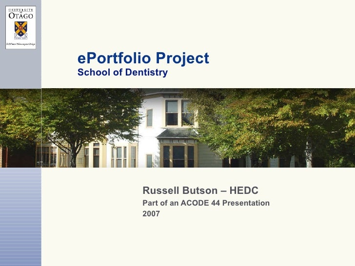 ePortfolio Project School of Dentistry Russell Butson – HEDC Part of an ACODE 44 Presentation  2007