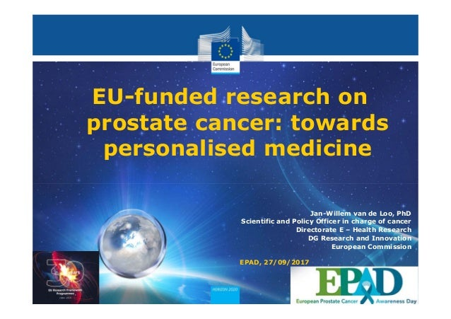 EU-funded research on prostate cancer: towards personalised medicine Jan-Willem van de Loo, PhD Scientific and Policy Offi...
