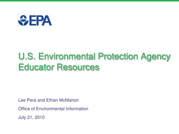 U.S. Environmental Protection AgencyEducator Resources<br />Lee Pera and Ethan McMahon<br />Office of Environmental Inform...