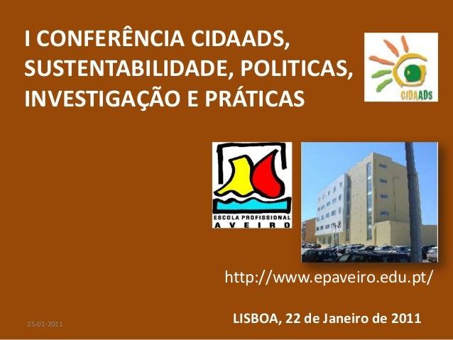 I CONFERÊNCIA CIDAADS,SUSTENTABILIDADE, POLITICAS,INVESTIGAÇÃO E PRÁTICAS                http://www.epaveiro.edu.pt/25-01-...