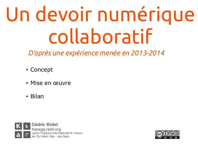 Un devoir numérique  collaboratif  D'après une expérience menée en 2013-2014  ● Concept  ● Mise en oeuvre  ● Bilan  Cédric...