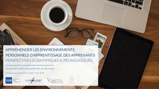 APPRÉHENDER LES ENVIRONNEMENTS PERSONNELS D'APPRENTISSAGE DES APPRENANTS  PERSPECTIVES SCIENTIFIQUES & PÉDAGOGIQUES Nicol...