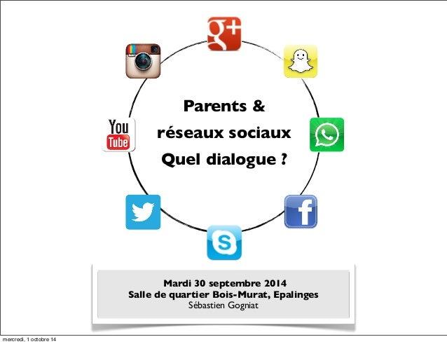 Parents &  réseaux sociaux  Quel dialogue ?  Mardi 30 septembre 2014  Salle de quartier Bois-Murat, Epalinges  Sébastien G...