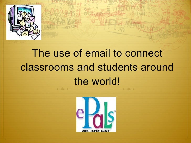 The use of email to connect classrooms and students around the world!