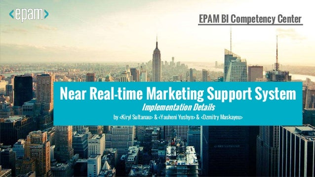 1 EPAM BI Competency Center 1Near Real-time Marketing Support System Implementation Details by <Kiryl Sultanau> & <Yauheni...