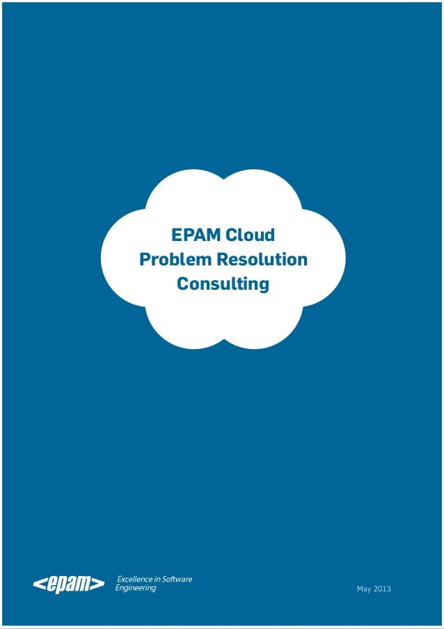 EPAM Cloud Problem Resolution Consulting  EPAM Cloud Problem Resolution Consulting  1 │ EPAM SYSTEMS, INC.  May 2013