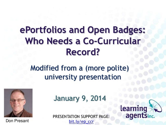 ePortfolios and Open Badges: Who Needs a Co-Curricular Record? Modified from a (more polite) university presentation Janua...