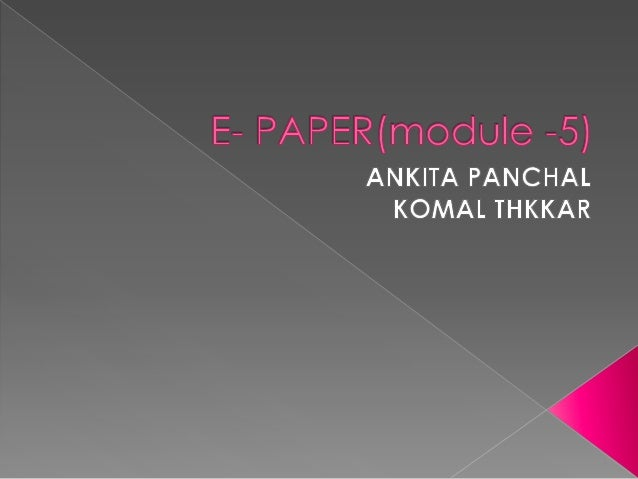  1.What is e paper? 2.What is history of e paper? 3.What component in e paper? 4.How it works? 5. Which company provi...