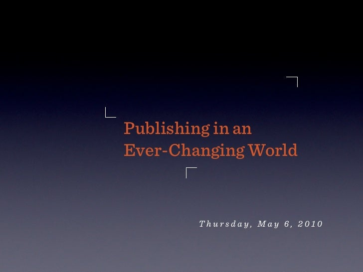 Publishing in an Ever-Changing World           Thursday, May 6, 2010