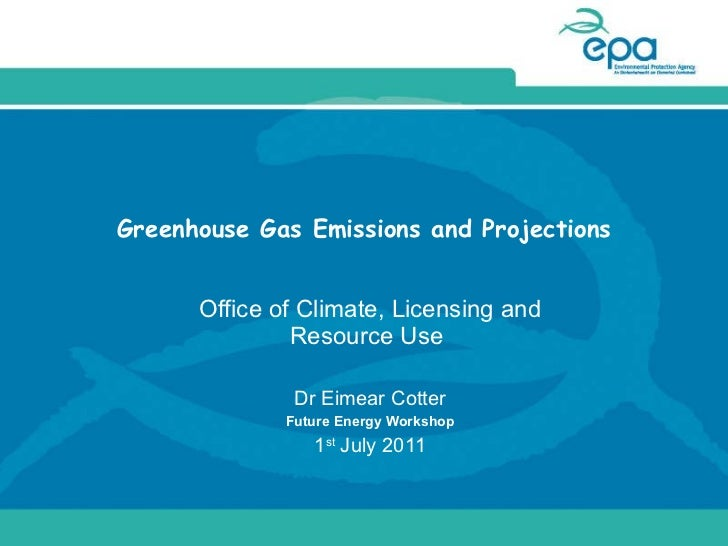 Greenhouse Gas Emissions and Projections Office of Climate, Licensing and Resource Use  Dr Eimear Cotter Future Energy Wor...