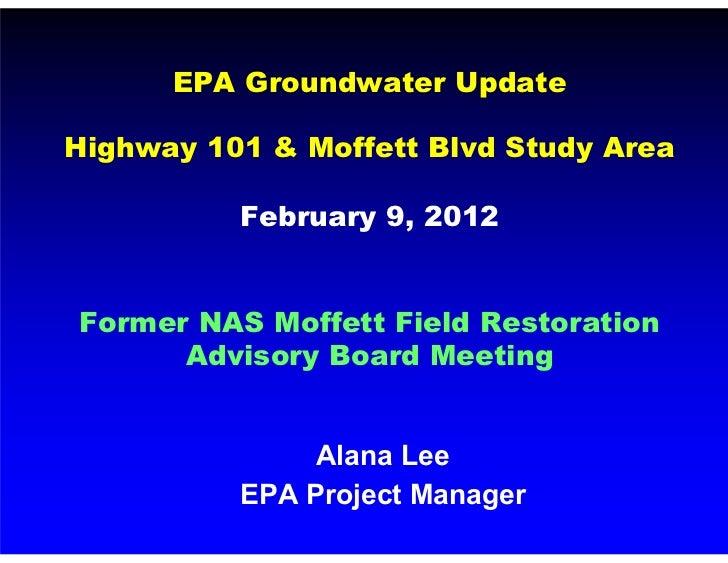 EPA Groundwater UpdateHighway 101 & Moffett Blvd Study Area          February 9, 2012Former NAS Moffett Field Restoration ...