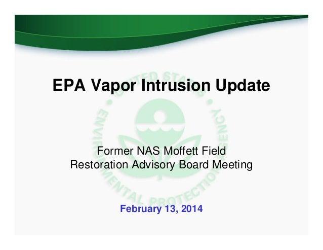 EPA Vapor Intrusion Update  Former NAS Moffett Field Restoration Advisory Board Meeting  February 13, 2014