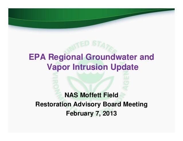 EPA Regional Groundwater and   Vapor Intrusion Update          NAS Moffett Field Restoration Advisory Board Meeting       ...
