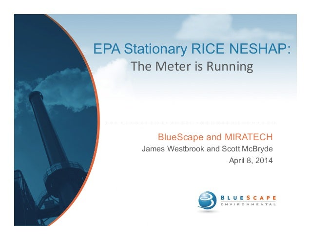 EPA Stationary RICE NESHAP: The	   Meter	   is	   Running BlueScape and MIRATECH James Westbrook and Scott McBryde April 8...