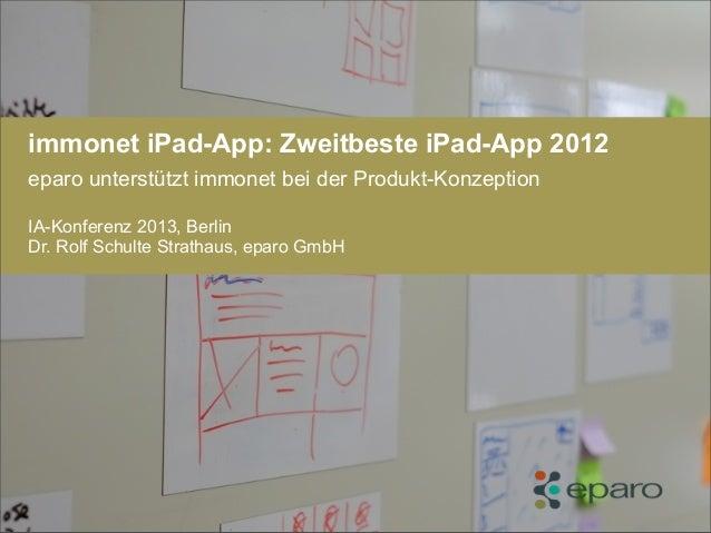 immonet iPad-App: Zweitbeste iPad-App 2012eparo unterstützt immonet bei der Produkt-KonzeptionIA-Konferenz 2013, BerlinDr....