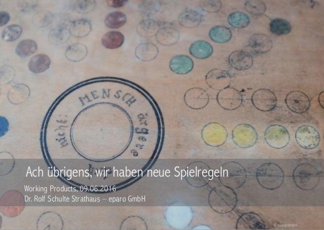 Seite © eparo GmbH, 2011 Ach übrigens, wir haben neue Spielregeln Working Products, 09.06.2016 Dr. Rolf Schulte Strathaus ...