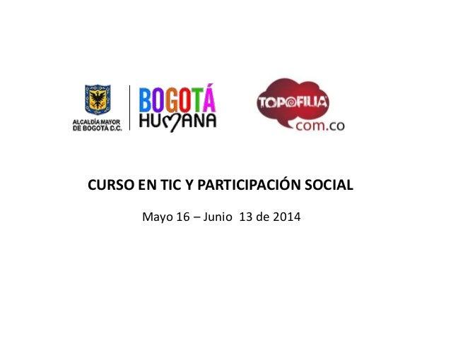 CURSO EN TIC Y PARTICIPACIÓN SOCIAL Mayo 16 – Junio 13 de 2014