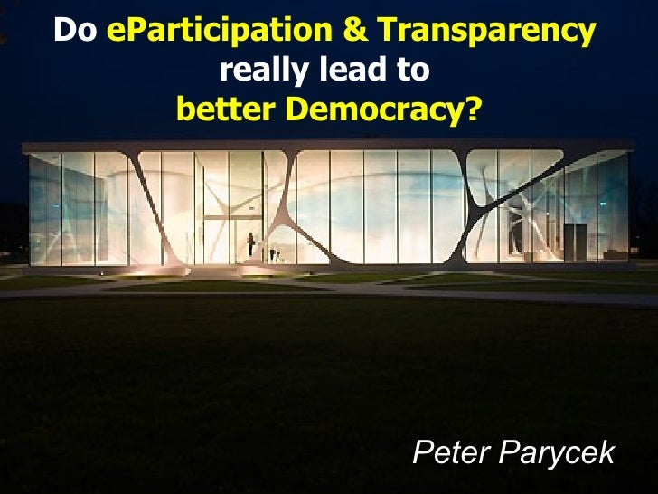 Peter Parycek   Do  eParticipation & Transparency   really lead to  better Democracy?