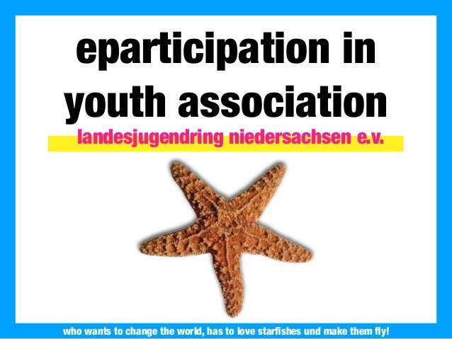 2013 Landesjugendring Niedersachsen e.V. eparticipation in youth association who wants to change the world, has to love st...