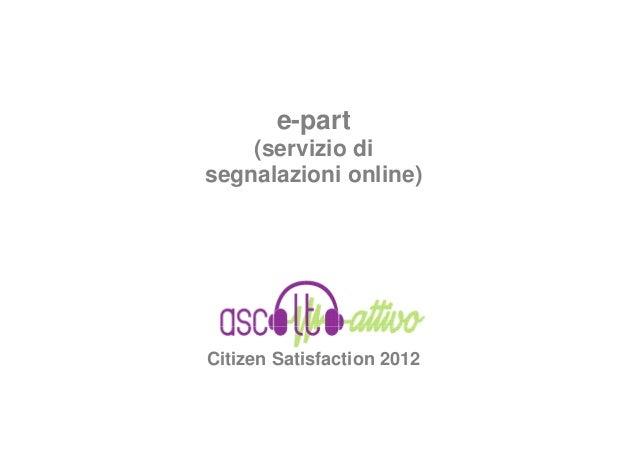 e-part    (servizio disegnalazioni online)Citizen Satisfaction 2012