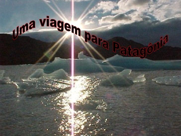 Uma viagem  para  Patagônia