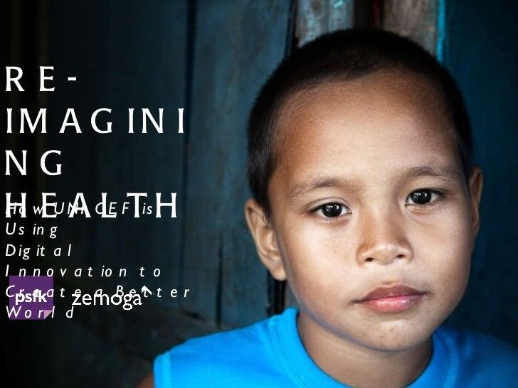 RE-IMAGININGHEALTHHow UNICEF is UsingDigital Innovation to Createa Better World