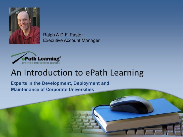 Ralph A.D.F. Pastor<br />Executive Account Manager<br />An Introduction to ePath Learning<br />Experts in the Development,...