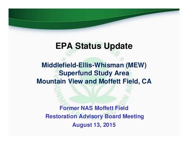 EPA Status Update Middlefield-Ellis-Whisman (MEW) Superfund Study Area Mountain View and Moffett Field, CA Former NAS Moff...